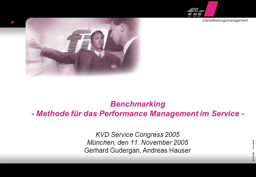 © FIR 2005 w w w.fir.de Dienstleistungsmanagement Benchmarking - Methode für das Performance Management im Service - KVD Service Congress 2005 München