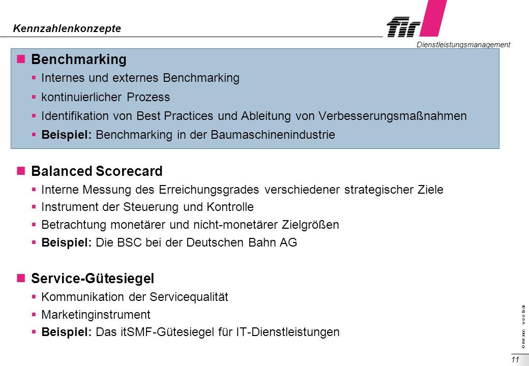 © FIR 2005 w w w.fir.de Dienstleistungsmanagement 11 Kennzahlenkonzepte Benchmarking Internes und externes Benchmarking kontinuierlicher Prozess Ident