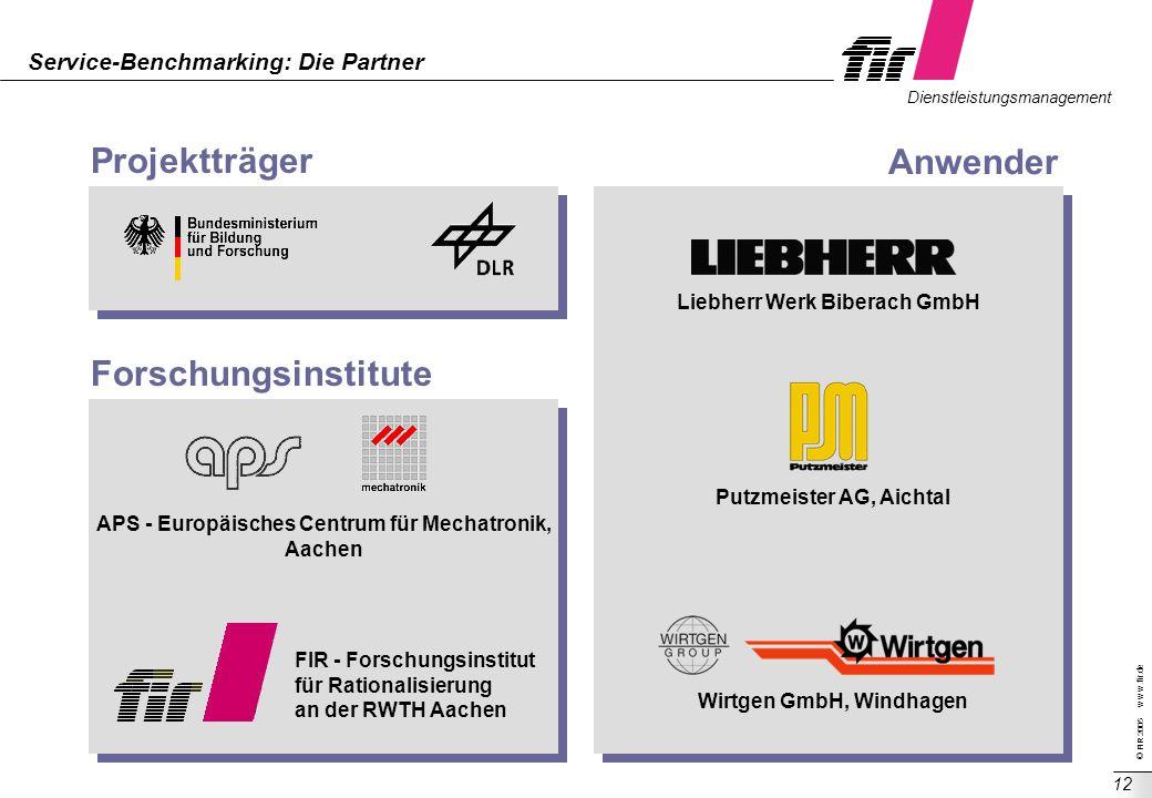 © FIR 2005 w w w.fir.de Dienstleistungsmanagement 12 Service-Benchmarking: Die Partner Projektträger Anwender APS - Europäisches Centrum für Mechatron