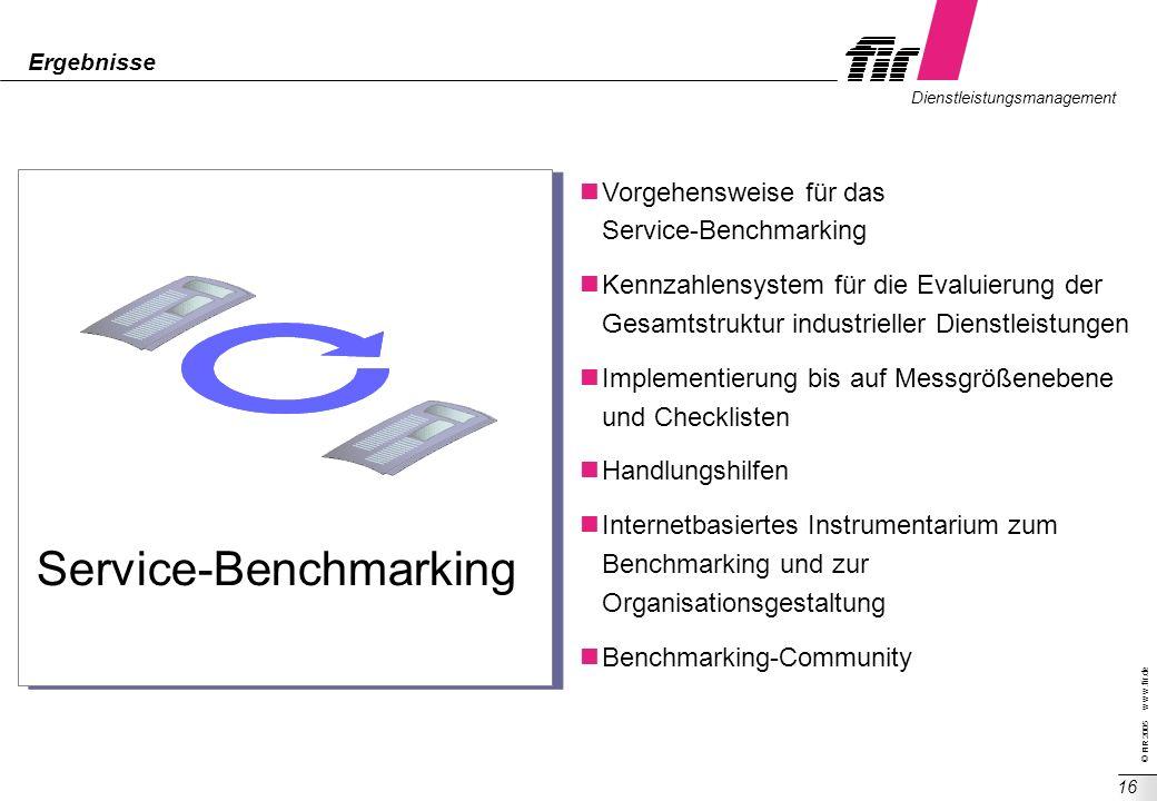 © FIR 2005 w w w.fir.de Dienstleistungsmanagement 16 Ergebnisse Vorgehensweise für das Service-Benchmarking Kennzahlensystem für die Evaluierung der G