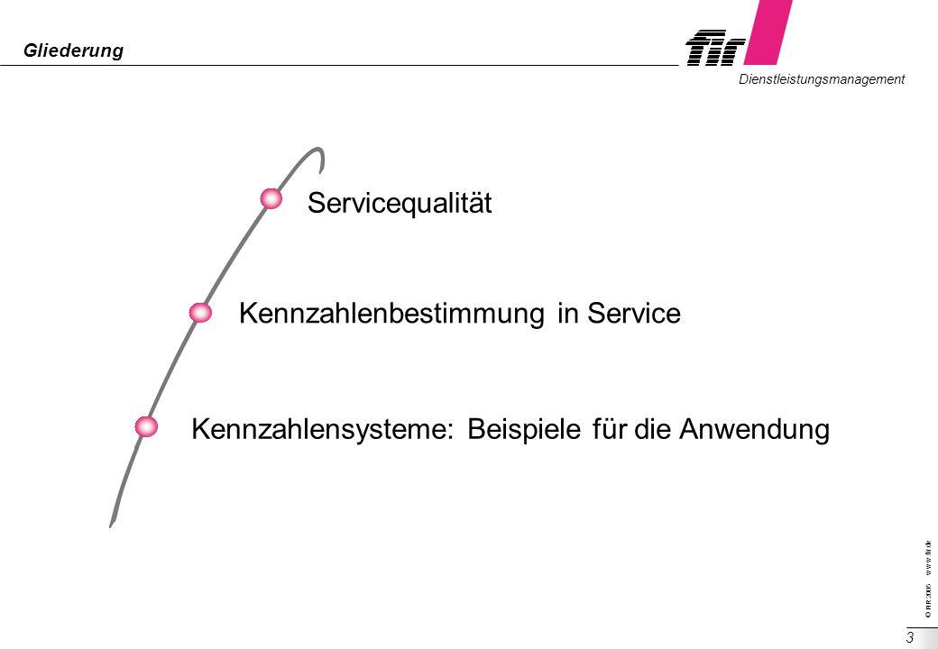 © FIR 2005 w w w.fir.de Dienstleistungsmanagement 3 Gliederung Servicequalität Kennzahlenbestimmung in Service Kennzahlensysteme: Beispiele für die An