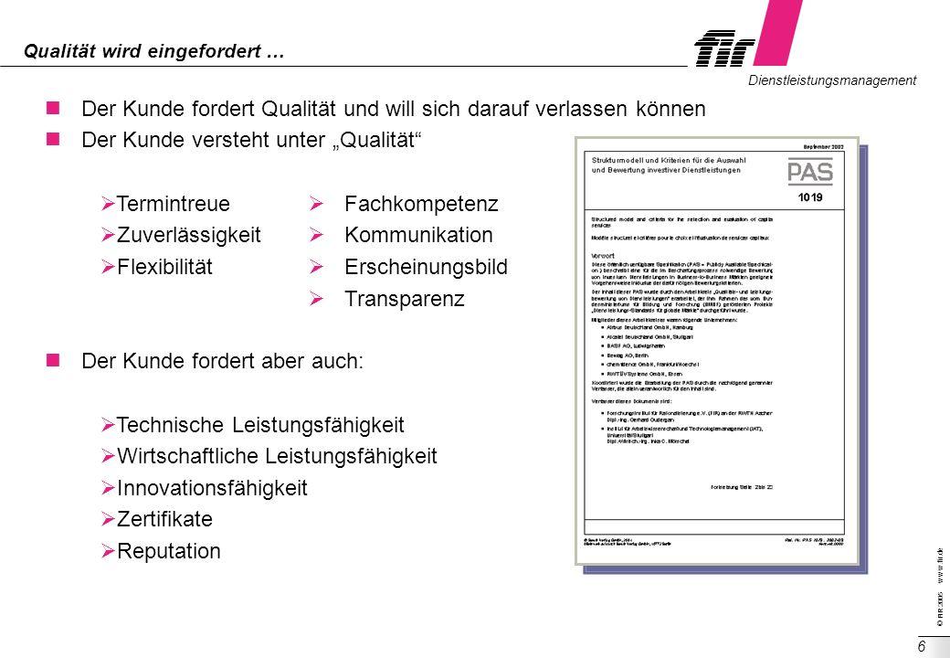 © FIR 2005 w w w.fir.de Dienstleistungsmanagement 6 Qualität wird eingefordert … Der Kunde fordert Qualität und will sich darauf verlassen können Der
