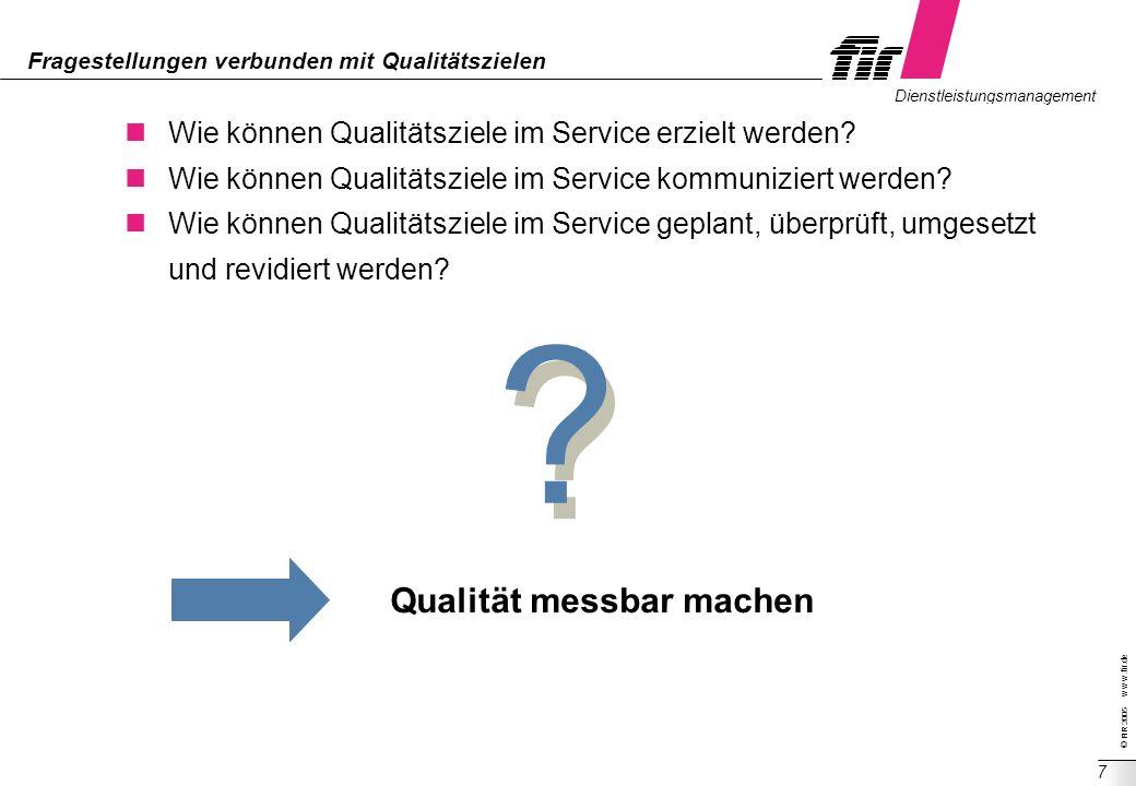 © FIR 2005 w w w.fir.de Dienstleistungsmanagement 7 Fragestellungen verbunden mit Qualitätszielen Wie können Qualitätsziele im Service erzielt werden?