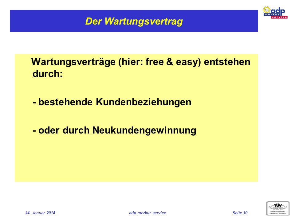 24. Januar 2014adp merkur serviceSeite 10 Der Wartungsvertrag Wartungsverträge (hier: free & easy) entstehen durch: - bestehende Kundenbeziehungen - o