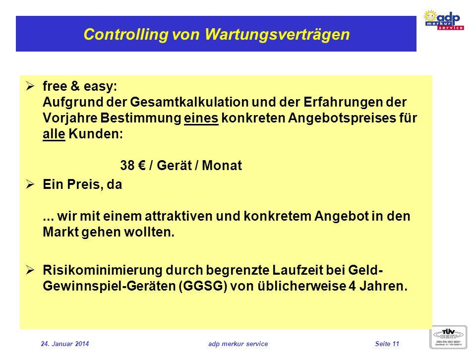 24. Januar 2014adp merkur serviceSeite 11 Controlling von Wartungsverträgen free & easy: Aufgrund der Gesamtkalkulation und der Erfahrungen der Vorjah