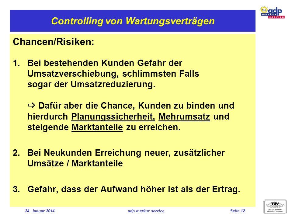 24. Januar 2014adp merkur serviceSeite 12 Controlling von Wartungsverträgen Chancen/Risiken: Bei bestehenden Kunden Gefahr der Umsatzverschiebung, sch
