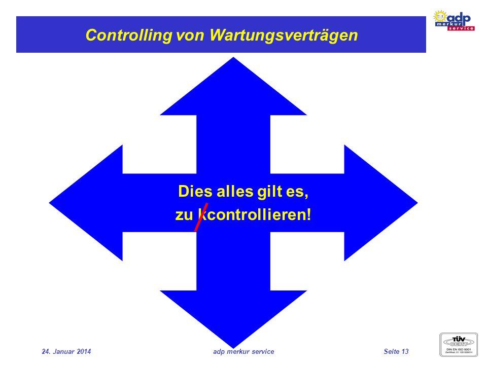 24. Januar 2014adp merkur serviceSeite 13 Controlling von Wartungsverträgen Dies alles gilt es, zu kcontrollieren!