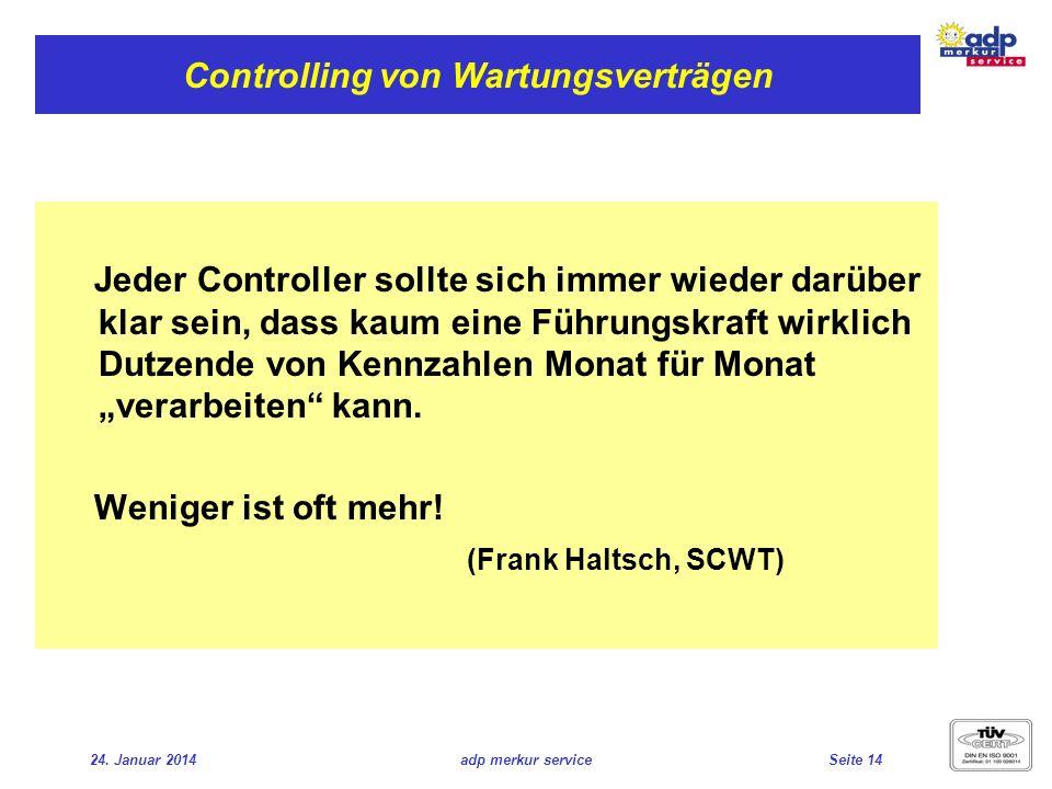 24. Januar 2014adp merkur serviceSeite 14 Controlling von Wartungsverträgen Jeder Controller sollte sich immer wieder darüber klar sein, dass kaum ein