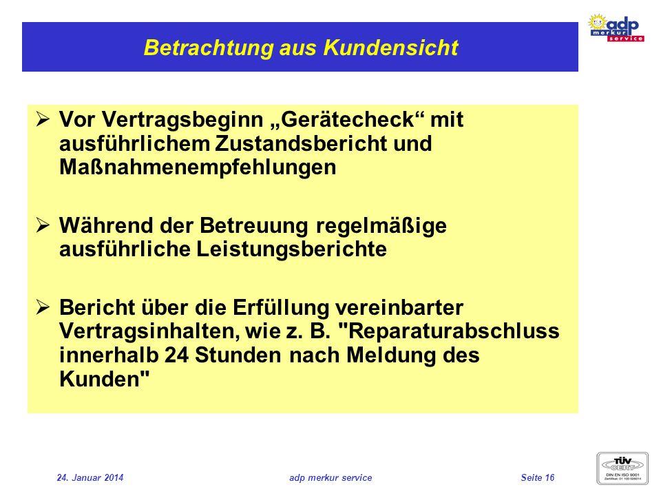 24. Januar 2014adp merkur serviceSeite 16 Betrachtung aus Kundensicht Vor Vertragsbeginn Gerätecheck mit ausführlichem Zustandsbericht und Maßnahmenem