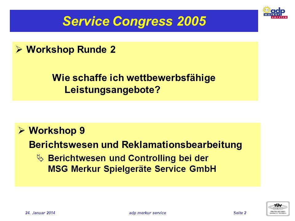 24. Januar 2014adp merkur serviceSeite 2 Service Congress 2005 Workshop Runde 2 Wie schaffe ich wettbewerbsfähige Leistungsangebote? Workshop 9 Berich