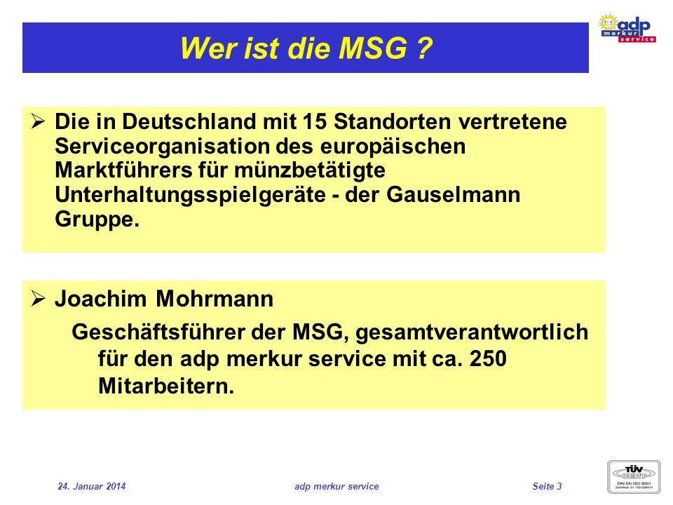 24. Januar 2014adp merkur serviceSeite 3 Wer ist die MSG ? Joachim Mohrmann Geschäftsführer der MSG, gesamtverantwortlich für den adp merkur service m