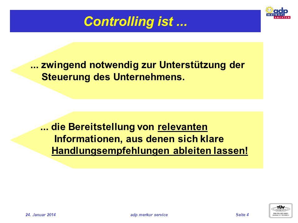 24. Januar 2014adp merkur serviceSeite 4 Controlling ist...... zwingend notwendig zur Unterstützung der Steuerung des Unternehmens.... die Bereitstell