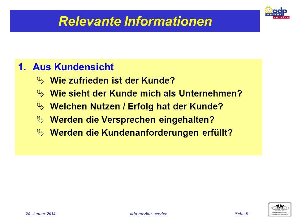 24. Januar 2014adp merkur serviceSeite 5 Relevante Informationen Aus Kundensicht Wie zufrieden ist der Kunde? Wie sieht der Kunde mich als Unternehmen