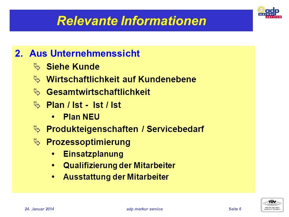 24. Januar 2014adp merkur serviceSeite 6 Relevante Informationen Aus Unternehmenssicht Siehe Kunde Wirtschaftlichkeit auf Kundenebene Gesamtwirtschaft