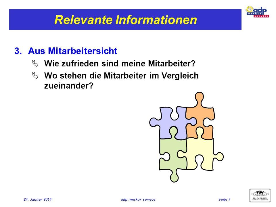 24. Januar 2014adp merkur serviceSeite 7 Relevante Informationen Aus Mitarbeitersicht Wie zufrieden sind meine Mitarbeiter? Wo stehen die Mitarbeiter