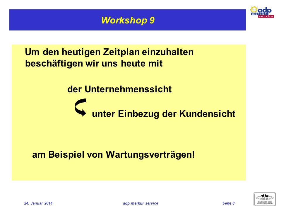 24. Januar 2014adp merkur serviceSeite 8 Workshop 9 Um den heutigen Zeitplan einzuhalten beschäftigen wir uns heute mit der Unternehmenssicht unter Ei