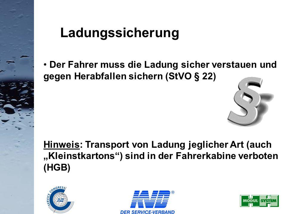 11 Der Fahrer muss die Ladung sicher verstauen und gegen Herabfallen sichern (StVO § 22) Hinweis: Transport von Ladung jeglicher Art (auch Kleinstkart