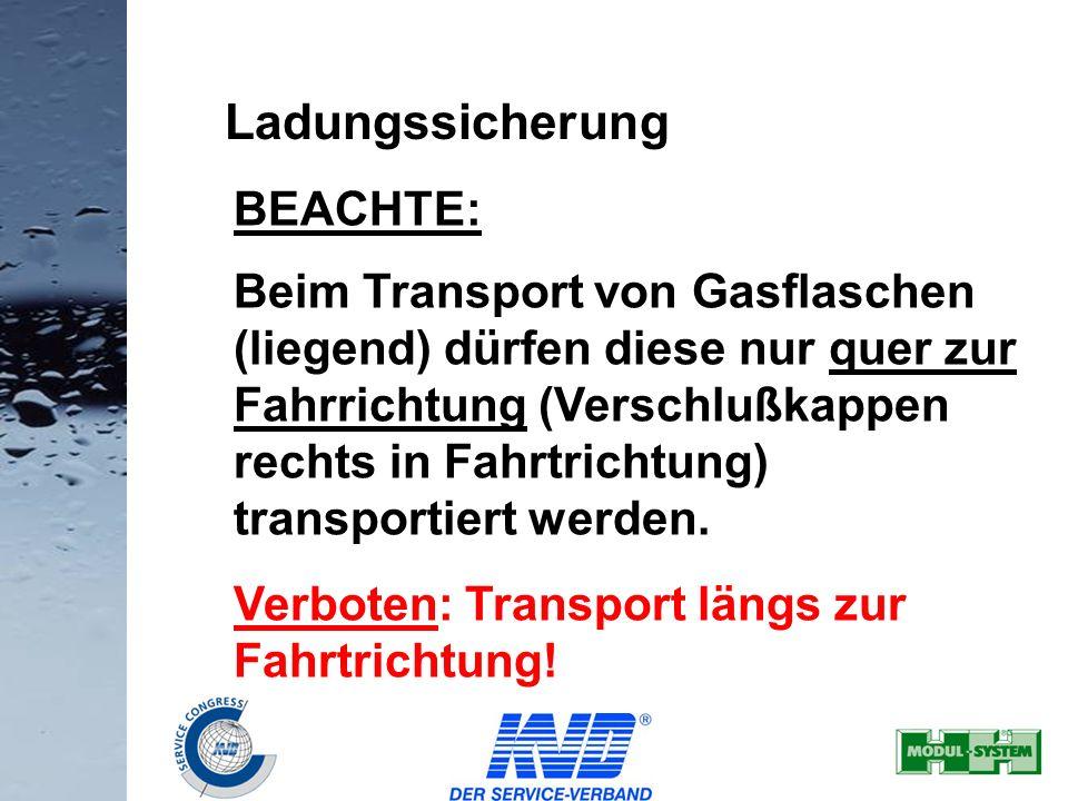 12 Ladungssicherung BEACHTE: Beim Transport von Gasflaschen (liegend) dürfen diese nur quer zur Fahrrichtung (Verschlußkappen rechts in Fahrtrichtung)
