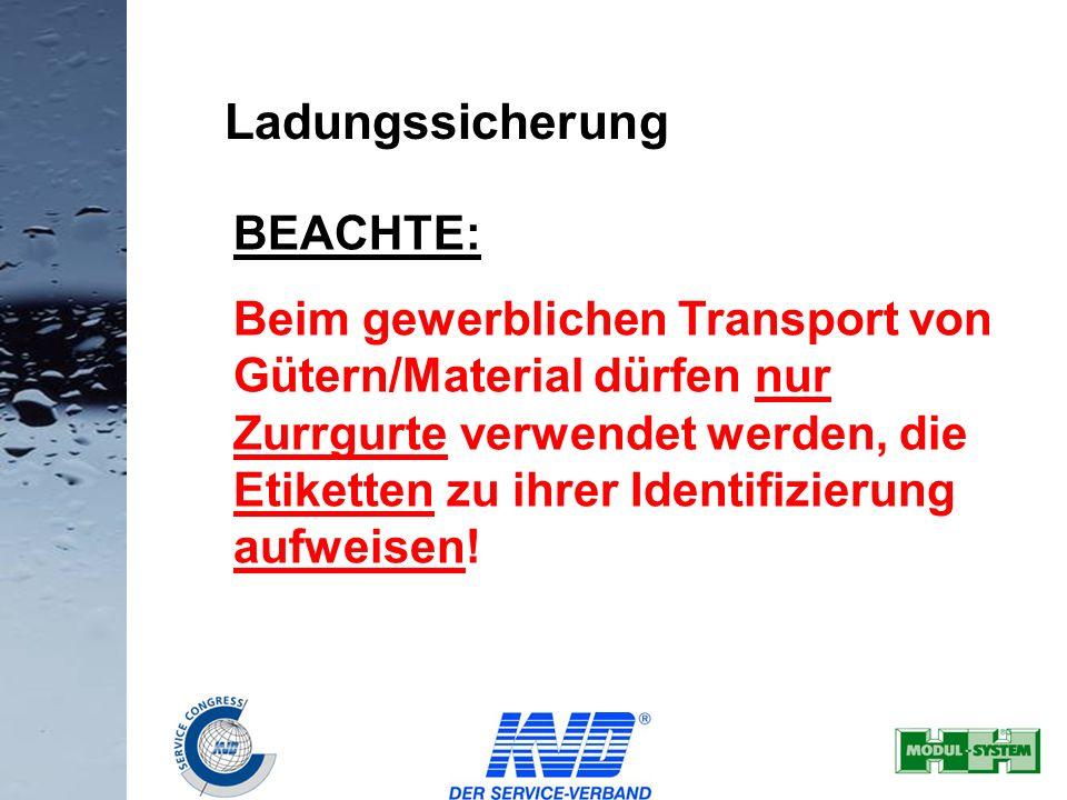 16 Ladungssicherung BEACHTE: Beim gewerblichen Transport von Gütern/Material dürfen nur Zurrgurte verwendet werden, die Etiketten zu ihrer Identifizie