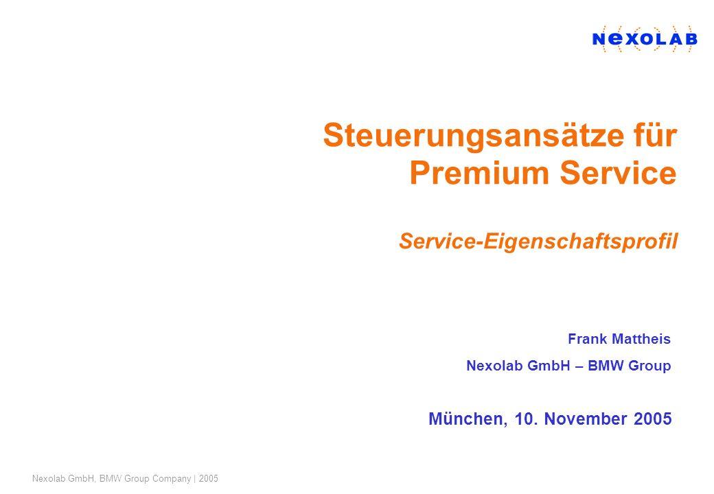 Nexolab GmbH, BMW Group Company | 2005 Steuerungsansätze für Premium Service Service-Eigenschaftsprofil München, 10. November 2005 Frank Mattheis Nexo