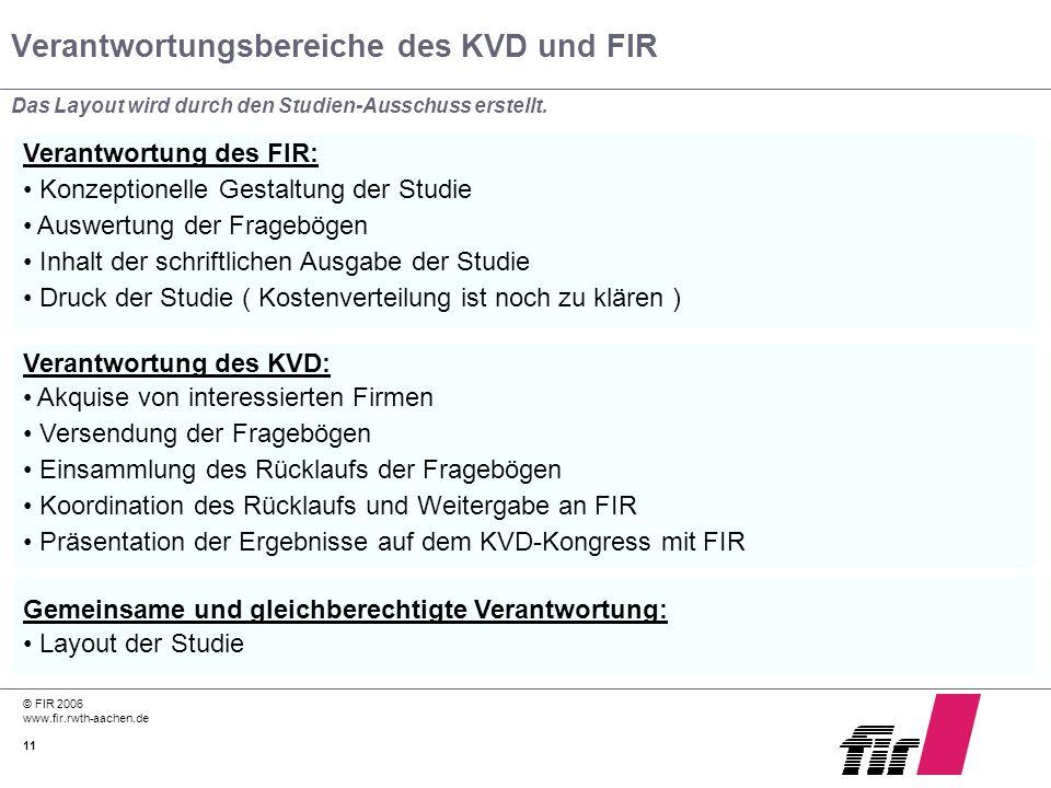 © FIR 2006 www.fir.rwth-aachen.de 11 Verantwortungsbereiche des KVD und FIR Das Layout wird durch den Studien-Ausschuss erstellt. Verantwortung des FI