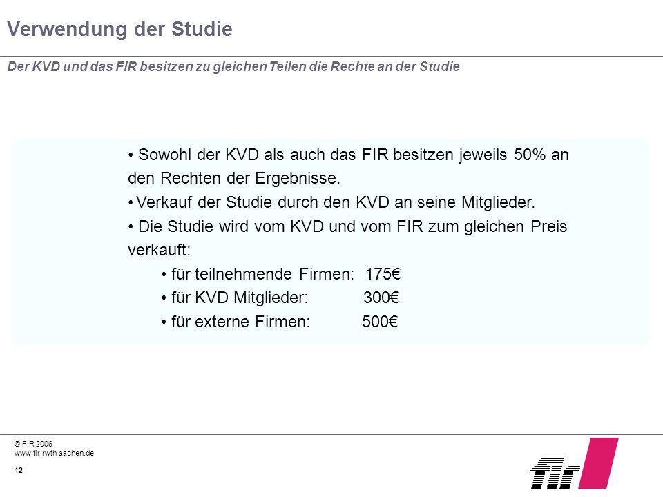 © FIR 2006 www.fir.rwth-aachen.de 12 Verwendung der Studie Der KVD und das FIR besitzen zu gleichen Teilen die Rechte an der Studie Sowohl der KVD als
