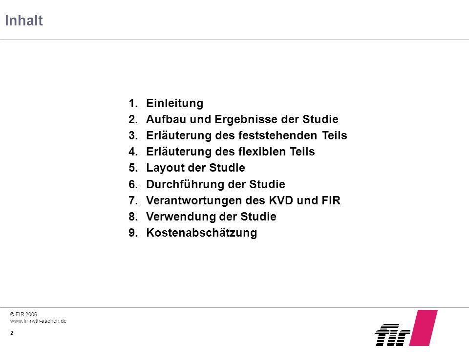 © FIR 2006 www.fir.rwth-aachen.de 2 Inhalt 1.Einleitung 2.Aufbau und Ergebnisse der Studie 3.Erläuterung des feststehenden Teils 4.Erläuterung des fle