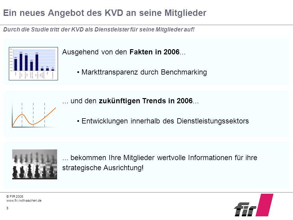 © FIR 2006 www.fir.rwth-aachen.de 3 Ein neues Angebot des KVD an seine Mitglieder Durch die Studie tritt der KVD als Dienstleister für seine Mitgliede
