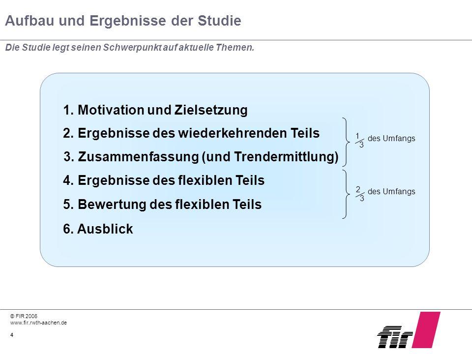 © FIR 2006 www.fir.rwth-aachen.de 4 Aufbau und Ergebnisse der Studie Die Studie legt seinen Schwerpunkt auf aktuelle Themen. 1. Motivation und Zielset