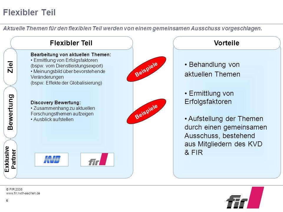 © FIR 2006 www.fir.rwth-aachen.de 6 Flexibler Teil Aktuelle Themen für den flexiblen Teil werden von einem gemeinsamen Ausschuss vorgeschlagen. Flexib