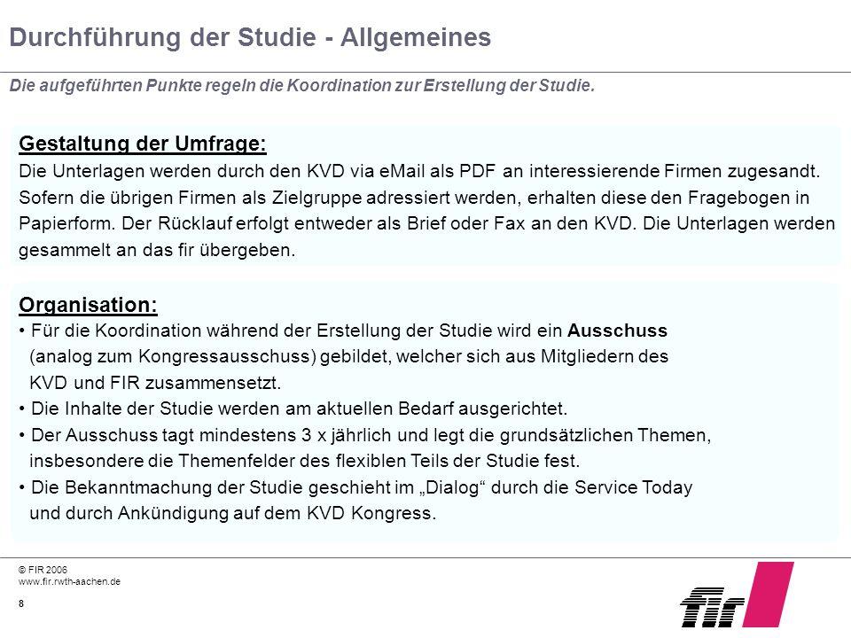 © FIR 2006 www.fir.rwth-aachen.de 8 Durchführung der Studie - Allgemeines Die aufgeführten Punkte regeln die Koordination zur Erstellung der Studie. G