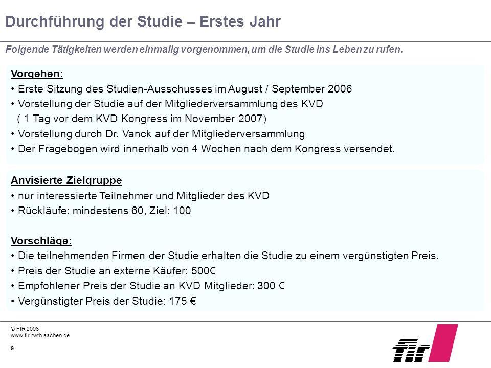 © FIR 2006 www.fir.rwth-aachen.de 9 Durchführung der Studie – Erstes Jahr Folgende Tätigkeiten werden einmalig vorgenommen, um die Studie ins Leben zu