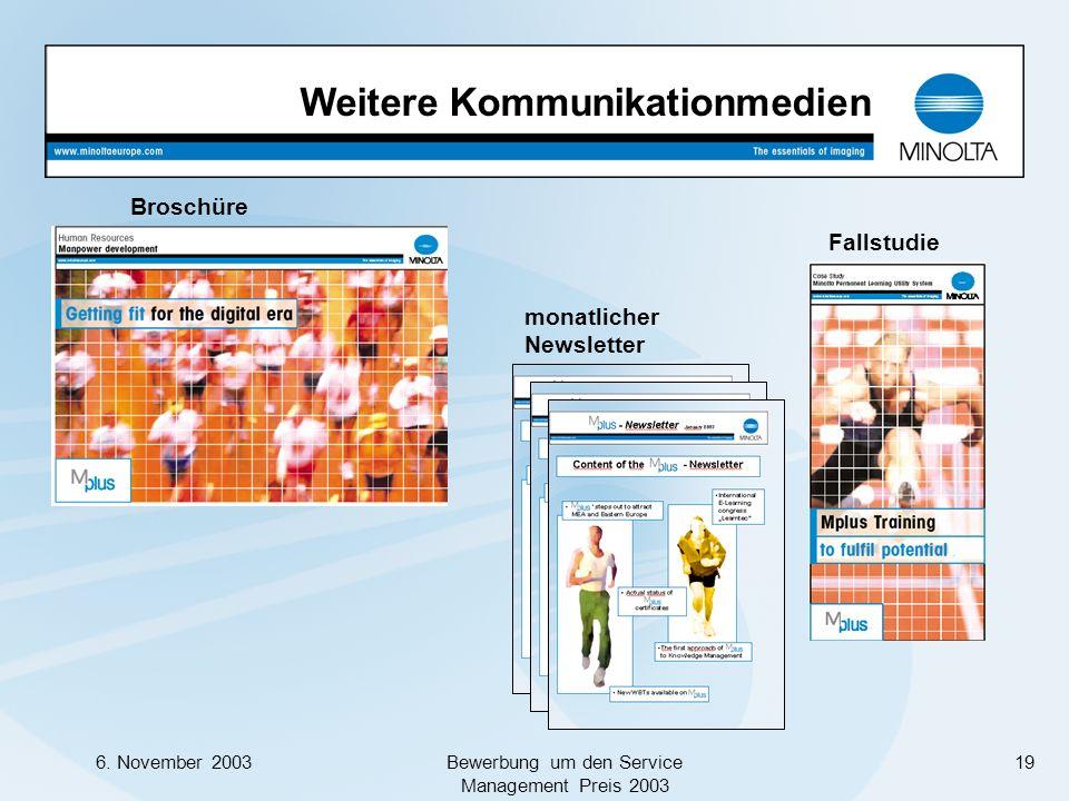 6. November 2003Bewerbung um den Service Management Preis 2003 19 Broschüre monatlicher Newsletter Fallstudie Weitere Kommunikationmedien
