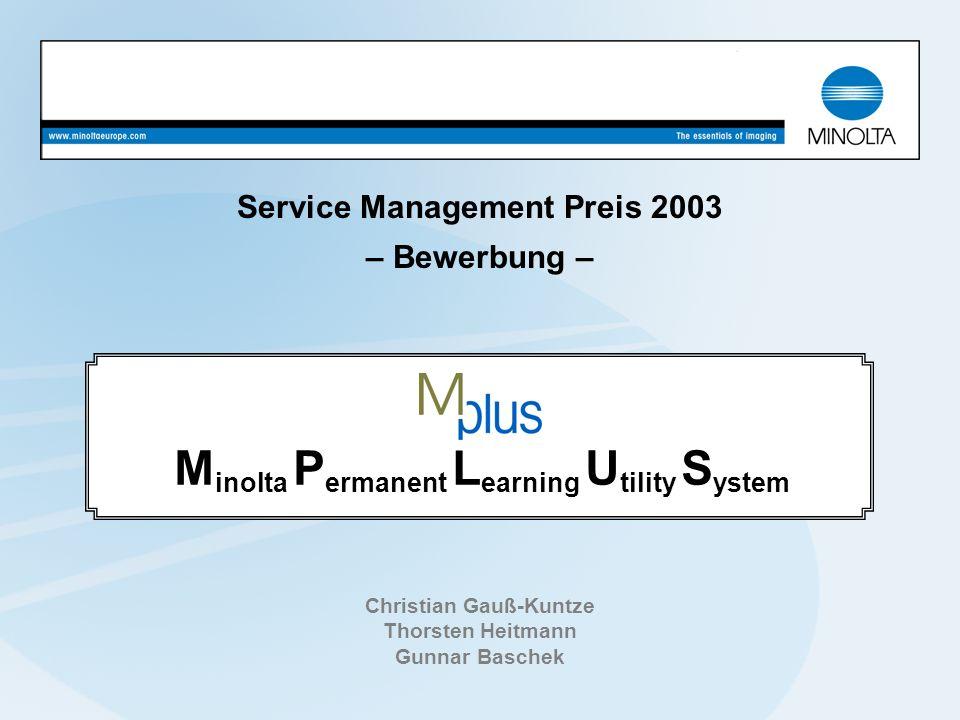 Service Management Preis 2003 – Bewerbung – Christian Gauß-Kuntze Thorsten Heitmann Gunnar Baschek M inolta P ermanent L earning U tility S ystem Wir