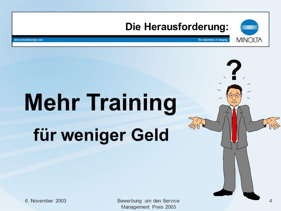 6. November 2003Bewerbung um den Service Management Preis 2003 4 Die Herausforderung: Mehr Training für weniger Geld ?