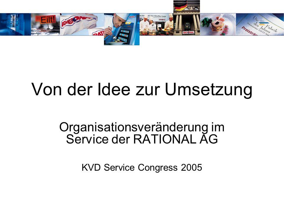 Von der Idee zur Umsetzung Organisationsveränderung im Service der RATIONAL AG KVD Service Congress 2005