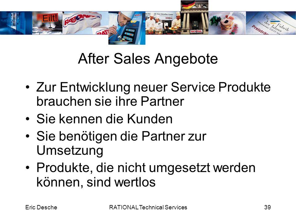 Eric DescheRATIONAL Technical Services39 After Sales Angebote Zur Entwicklung neuer Service Produkte brauchen sie ihre Partner Sie kennen die Kunden S