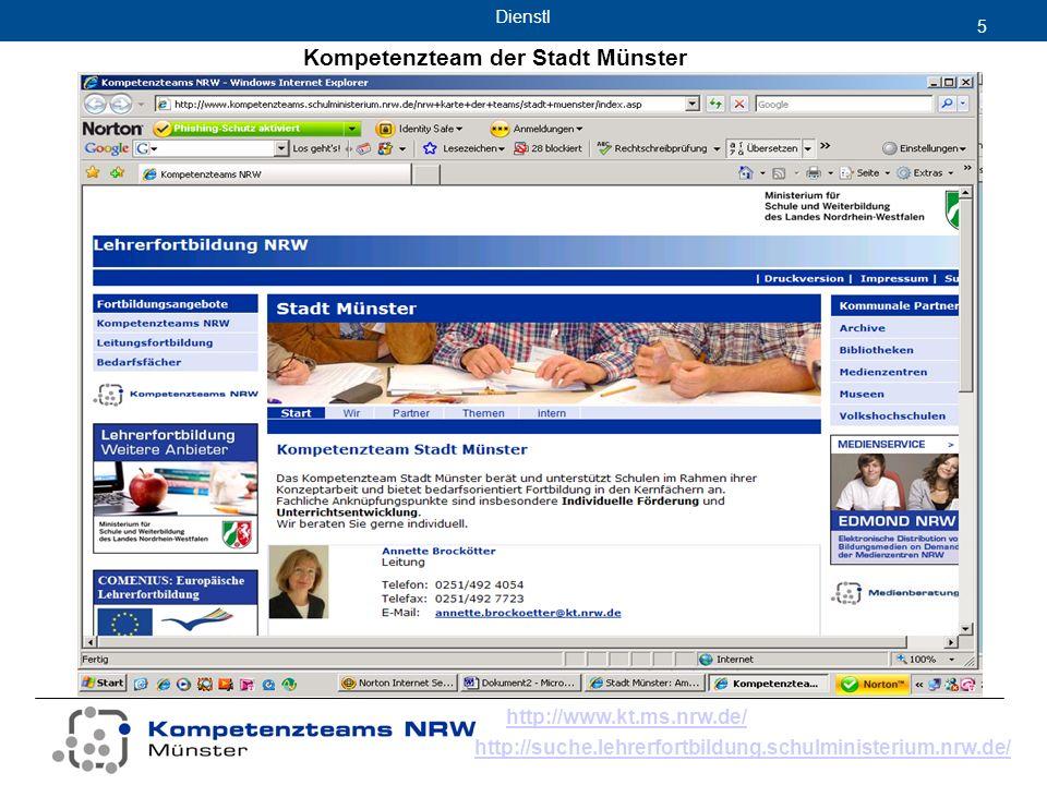 Dienstl 5 Kompetenzteam der Stadt Münster http://www.kt.ms.nrw.de/ http://suche.lehrerfortbildung.schulministerium.nrw.de/