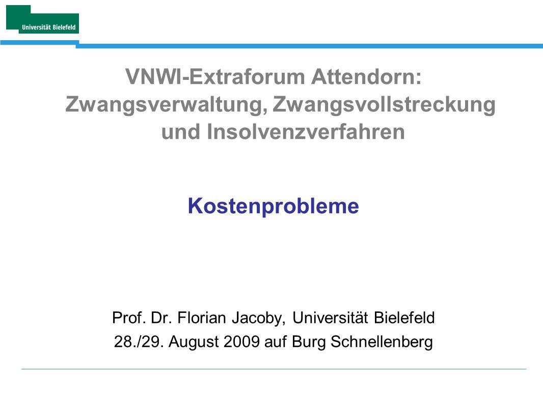VNWI-Extraforum Attendorn: Zwangsverwaltung, Zwangsvollstreckung und Insolvenzverfahren Kostenprobleme Prof. Dr. Florian Jacoby, Universität Bielefeld