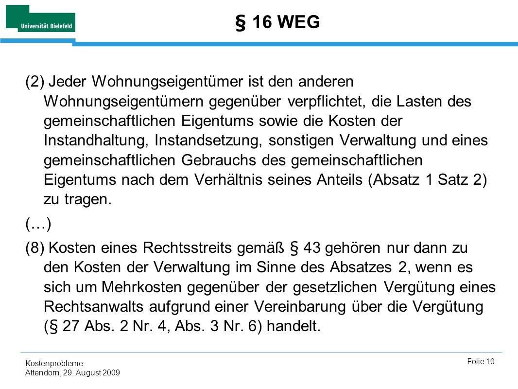 Kostenprobleme Attendorn, 29. August 2009 Folie 10 § 16 WEG (2) Jeder Wohnungseigentümer ist den anderen Wohnungseigentümern gegenüber verpflichtet, d
