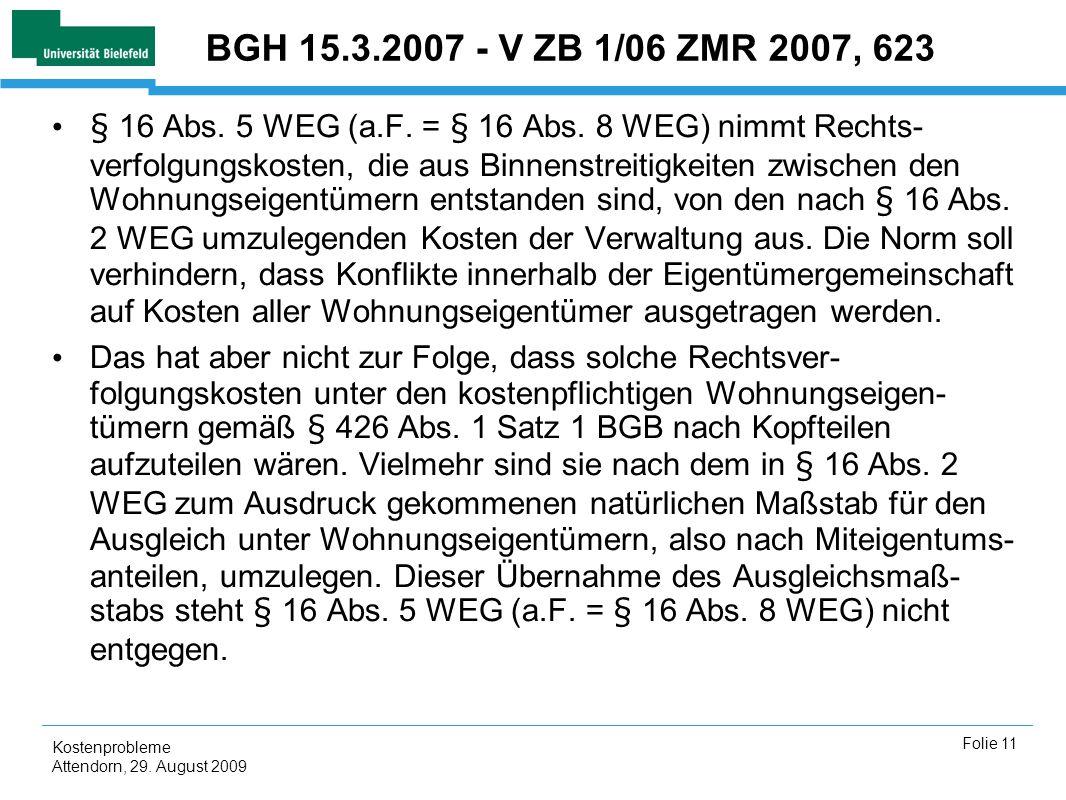 Kostenprobleme Attendorn, 29. August 2009 Folie 11 BGH 15.3.2007 - V ZB 1/06 ZMR 2007, 623 § 16 Abs. 5 WEG (a.F. = § 16 Abs. 8 WEG) nimmt Rechts- verf