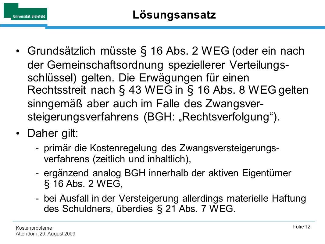 Kostenprobleme Attendorn, 29. August 2009 Folie 12 Lösungsansatz Grundsätzlich müsste § 16 Abs. 2 WEG (oder ein nach der Gemeinschaftsordnung speziell