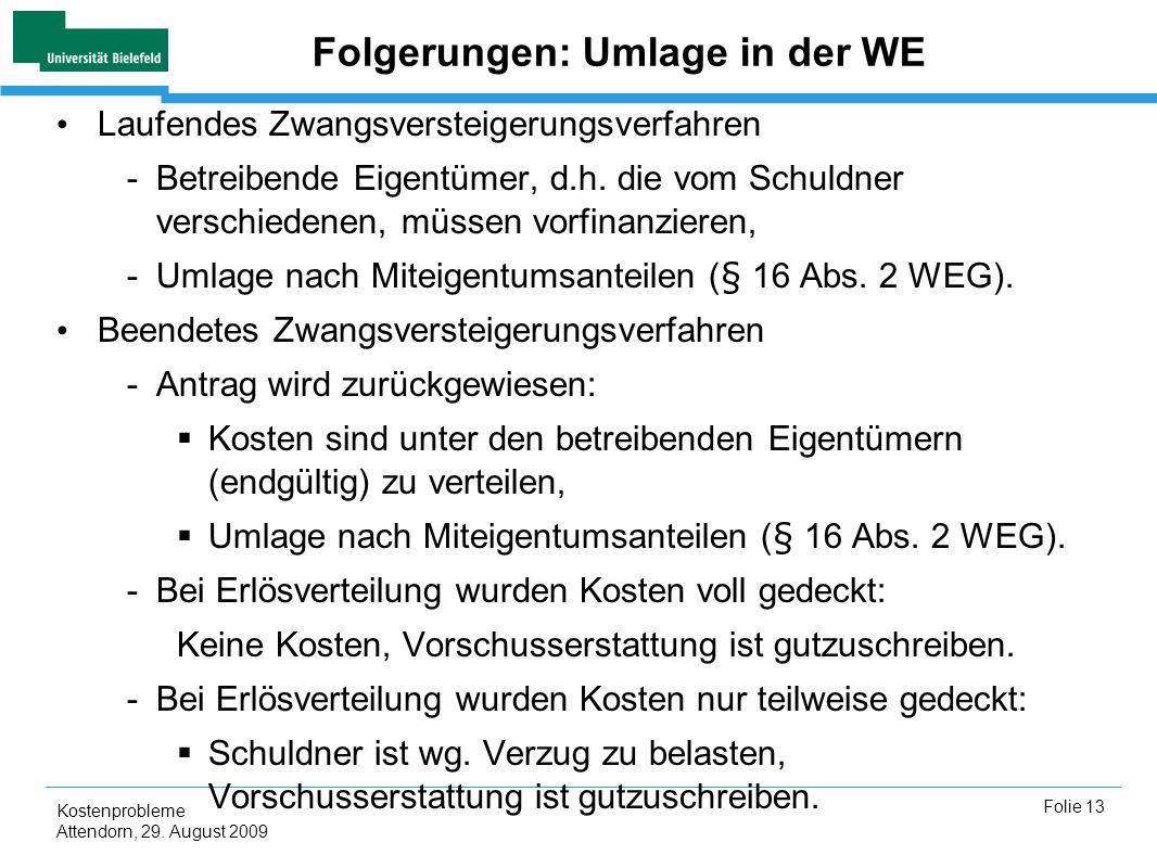 Kostenprobleme Attendorn, 29. August 2009 Folie 13 Folgerungen: Umlage in der WE Laufendes Zwangsversteigerungsverfahren -Betreibende Eigentümer, d.h.