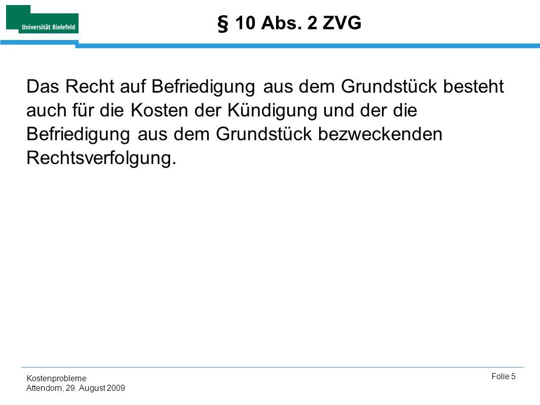 Kostenprobleme Attendorn, 29. August 2009 Folie 5 § 10 Abs. 2 ZVG Das Recht auf Befriedigung aus dem Grundstück besteht auch für die Kosten der Kündig