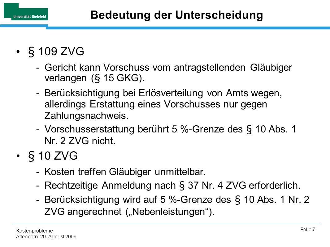 Kostenprobleme Attendorn, 29. August 2009 Folie 7 Bedeutung der Unterscheidung § 109 ZVG -Gericht kann Vorschuss vom antragstellenden Gläubiger verlan