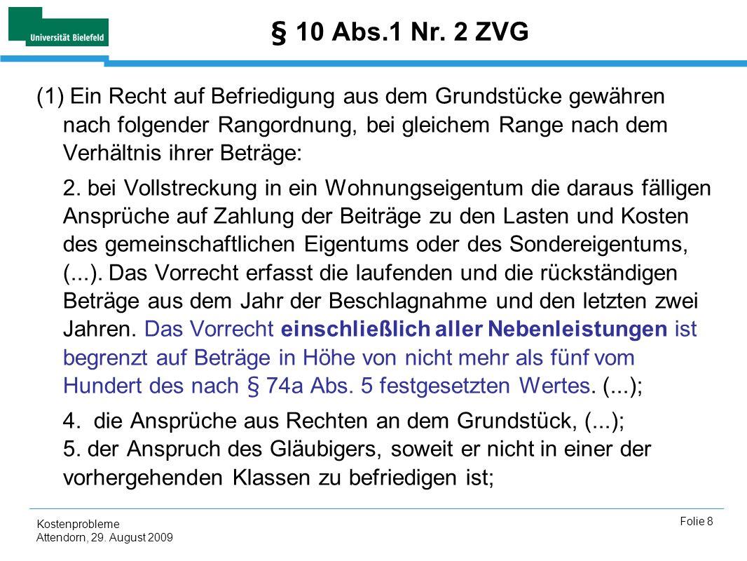 Kostenprobleme Attendorn, 29. August 2009 Folie 8 § 10 Abs.1 Nr. 2 ZVG (1) Ein Recht auf Befriedigung aus dem Grundstücke gewähren nach folgender Rang
