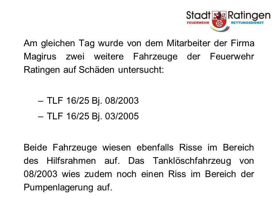 Am gleichen Tag wurde von dem Mitarbeiter der Firma Magirus zwei weitere Fahrzeuge der Feuerwehr Ratingen auf Schäden untersucht: –TLF 16/25 Bj. 08/20