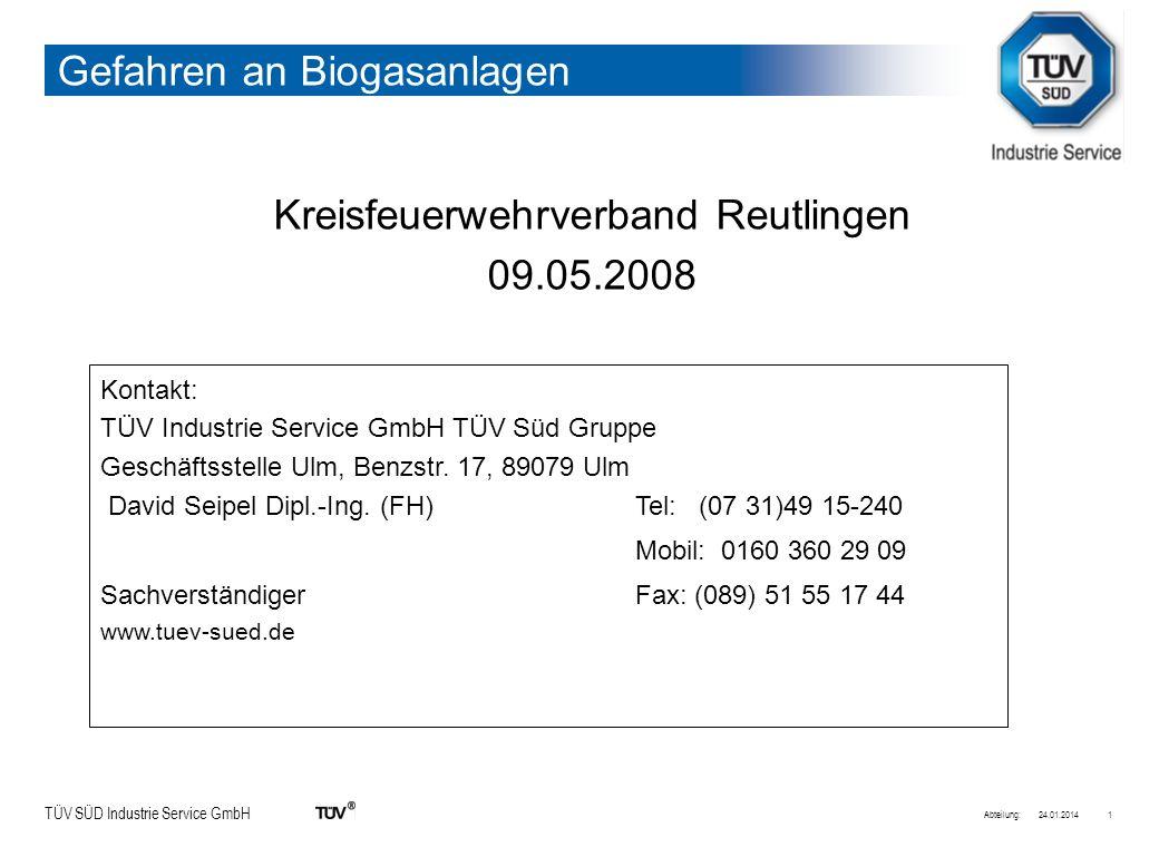 TÜV SÜD Industrie Service GmbH Gefahren an Biogasanlagen Kreisfeuerwehrverband Reutlingen 09.05.2008 24.01.2014Abteilung:1 Kontakt: TÜV Industrie Serv