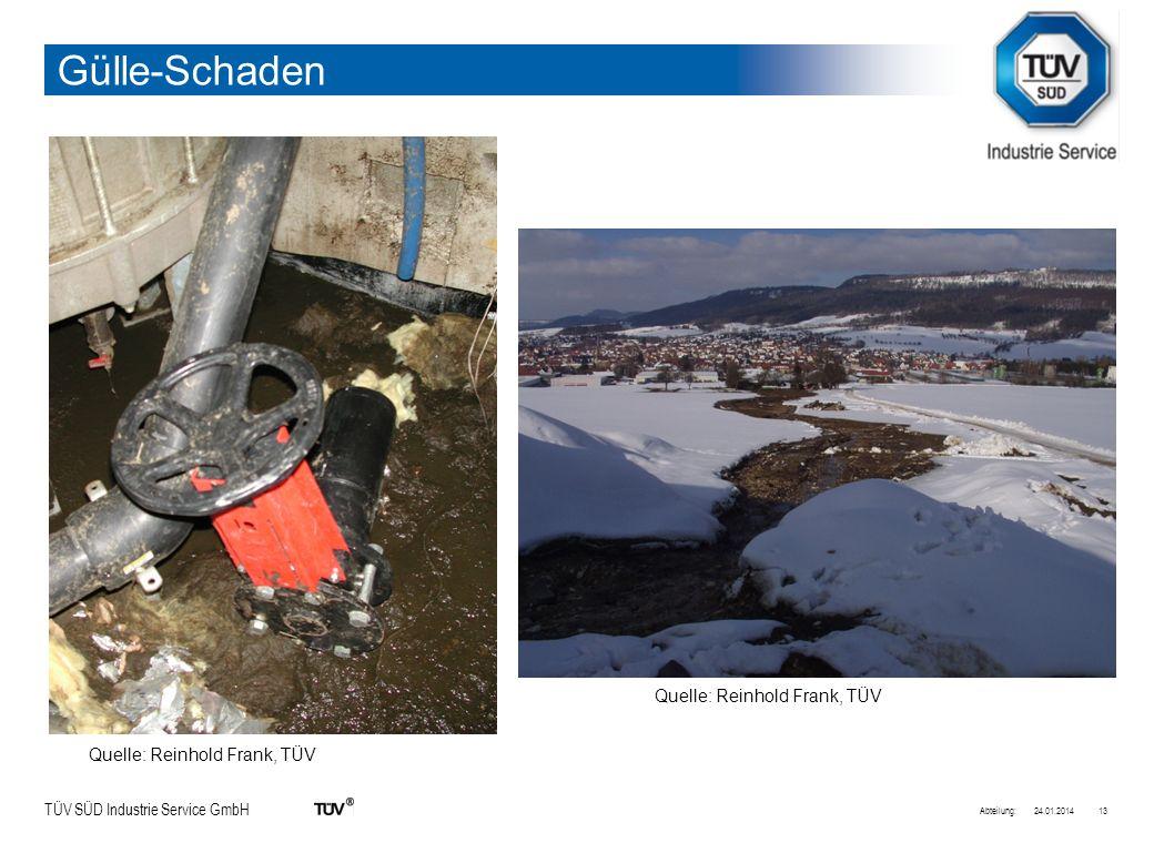 TÜV SÜD Industrie Service GmbH Gülle-Schaden 24.01.2014Abteilung:13 Quelle: Reinhold Frank, TÜV