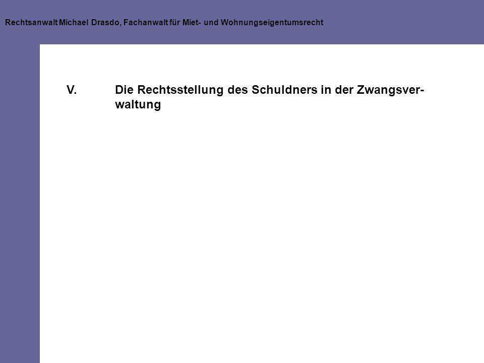 Rechtsanwalt Michael Drasdo, Fachanwalt für Miet- und Wohnungseigentumsrecht V.Die Rechtsstellung des Schuldners in der Zwangsver- waltung
